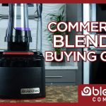 Commercial Blender Buying Guide - Blendtec Blenders